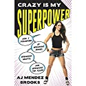Crazy Is My Superpower: How I Triumphed by Breaking Bones, Breaking Hearts, and Breaking the Rules Audiobook by AJ Mendez Brooks Narrated by AJ Mendez Brooks