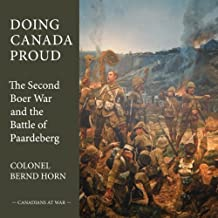 Doing Canada Proud: The Second Boer War and the Battle of Paardeberg (Canadians at War) by Colonel Bernd Horn (2013-01-15)