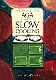 The Traditional Aga Book of Slow Cooking (Aga and Range Cookbooks) by Walker, Louise (1995) Paperback