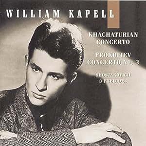 William Kapell Edition, Vol. 4: Khachaturian: Concerto; Prokofiev: Concerto No. 3; Shostakovich: 3 Preludes, Op. 34
