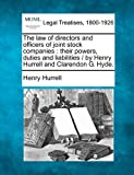 The law of directors and officers of joint stock companies : their powers, duties and liabilities / by Henry Hurrell and Clarendon G. Hyde, Henry Hurrell, 1240141009