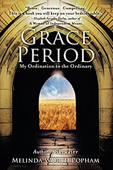 Grace Period: My Ordination to the Ordinary by [Popham, Melinda Worth]