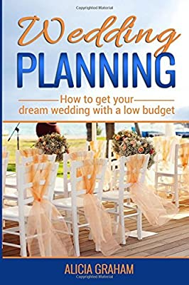 Wedding Planning: How to get your dream wedding with a low budget? (Volume 1)