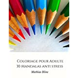 Coloriage pour Adulte - 30 Mandalas anti stress (French Edition)
