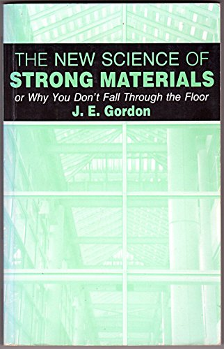 The New Science of Strong Materials or Why You Don't Fall Through the Floor Second edition