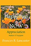 Happiness Now Appreciation Makes It Happen, Frances B. Lancaster, 0945385870