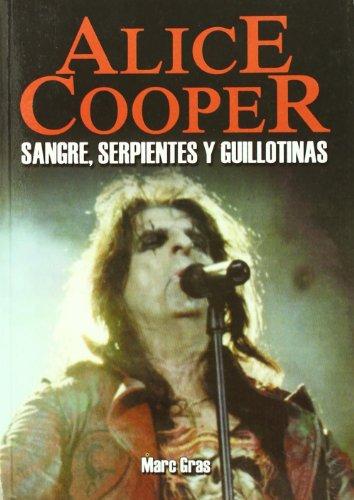 Descargar Libro Alice Cooper - Sangre, Serpientes Y Guillotinas Marc Gras