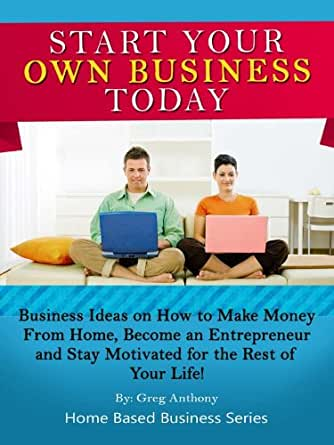 Https Www Amazon Com Start Your Own Business Today Ebook Dp B007iy7nv0
