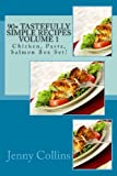 90+ Tastefully Simple Recipes Volume 1: Chicken, Pasta, Salmon Box Set!, Jenny Collins, 1484813359