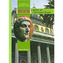 Constantine: Ruler of Christian Rome (Leaders of Ancient Rome) by Julian Morgan (2003-01-01)