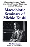 Macrobiotic Seminars of Michio Kushi, Michio Kushi, 1882984293