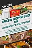 Grocery Shopping Guide for Losing Weight & Healthy Eating: How to Shop for Healthy Foods the Right Way & Save Money Doing It. Plus Our 25 Favorite Points Recipes
