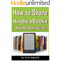 How To Share, Send or Loan Your Kindle Books: All the Ways to Share Your Kindle Books!