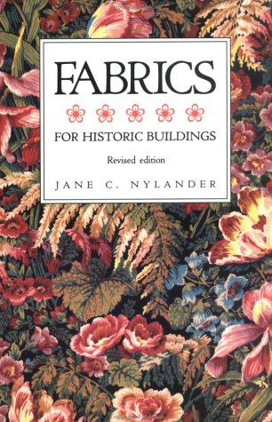 Fabrics for Historic Buildings: A Guide to Selecting Reproduction Fabrics. Revised Edition