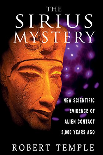 The Sirius Mystery  New Scientific Evidence Of Alien Contact 5 000 Years Ago