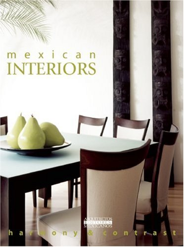 Mexican Interiors: Harmony and Contrast (English and Spanish Edition)