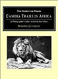 Camera Trails in Africa: A Photographer's Safari in British East Africa