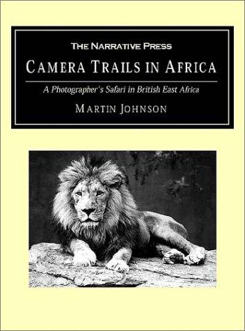 Read Online Camera Trails in Africa: A Photographer's Safari in British East Africa ebook
