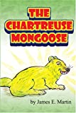 The Chartreuse Mongoose, James E. Martin, 1594538328