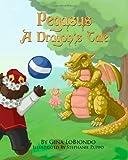 Pegasus -- a Dragon's Tale, Gina LoBiondo, 0982264828
