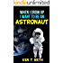 Kid's Dream Books : WHEN I GROW UP I WANT TO BE AN ASTRONAUT (Kid Dream Book Book 1)