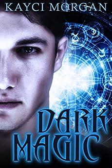 Dark Magic by [Morgan, Kayci]