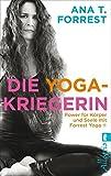 Die Yoga-Kriegerin: Power für Körper und Seele mit Forrest Yoga