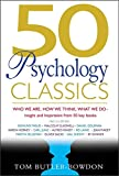 50 Psychology Classics: Who We Are, How We Think, What We Do; Insight and Inspiration from 50 Key Books (50 Classics)