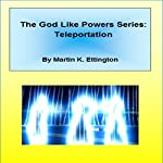 Teleportation: The God Like Powers Series | Martin Ettington