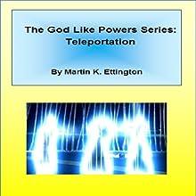 Teleportation: The God Like Powers Series Audiobook by Martin Ettington Narrated by Martin Ettington