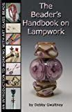 The Beader's Handbook On Lampwork: An Introduction To Working With Art Glass Beads