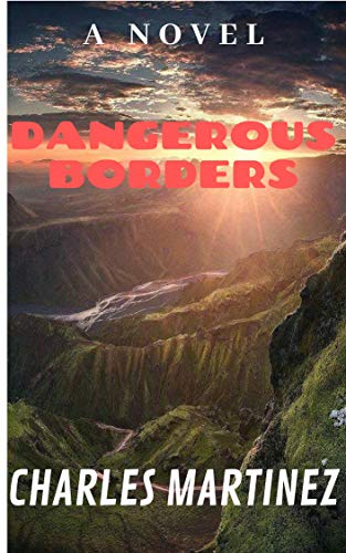 Dangerous Borders: Part 1 (A New Beginning) by [Martinez, Charles]