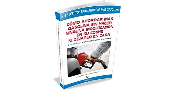 Comó Ahorrar Más Gasolina Sin Hacer Ninguna Modificación En Su Coche Ni Dejarlo En Casa (Spanish Edition), Mor Lo, eBook - Amazon.com