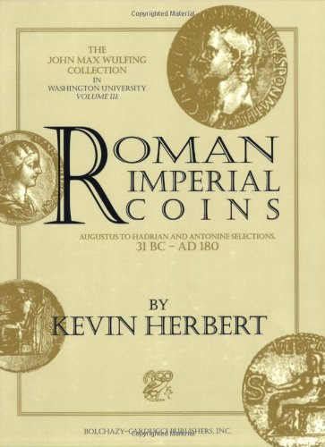 History Ancient Roman Coins - Roman Imperial Coins: Augustus to Hadrian and Antonine: Selections, 31 BC - AD 180 (John Max Wulfing Collection in Washington University, Vol 3)