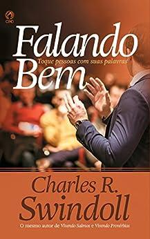 Falando Bem: Toque Pessoas com suas Palavras por [Swindoll, Charles R.]