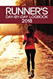 Runner's Day-By-Day Logbook 2018: Runner Daily Daily-by-Day Logbook 2018 Running Journal Record Book (Runner Daily Logbook Planner Journal Record Book Tracker 2018 Series) (Volume 5)
