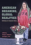 img - for AMERICAN DREAMING GLOBAL REALITIES: Rethinking U.S. Immigration History (Statue of Liberty Ellis Island) book / textbook / text book