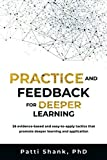 Practice and Feedback for Deeper Learning: 26 evidence-based and easy-to-apply tactics that promote deeper learning and application (Deep Learning) (Volume 2)