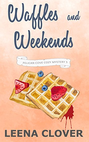 Waffles and Weekends: A Cozy Murder Mystery (Pelican Cove Cozy Mystery Series Book (Culinary Series)