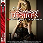 Threesome Desires: Fifty Explicit Threesome Erotica Stories | Mary Fisher Stevens,Janie Draper,Roxy Rhodes,Jessica Silver
