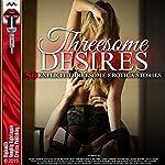 Threesome Desires: Fifty Explicit Threesome Erotica Stories | Mary Fisher Stevens,Janie Draper,Roxy Rhodes,Jessica Silver