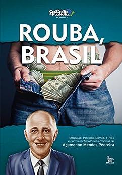 Rouba, Brasil: Mensalão, petrolão, Dilmão, 7x1 e outros escândalos por [Mendes Pedreira,Agamenon]