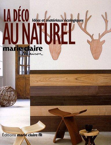 La décoration au naturel : 40 Idées \