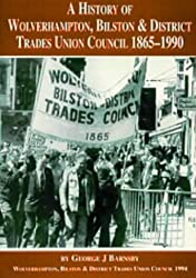 A History of the Wolverhampton, Bilston and District Trades Union Council, 1865-1990