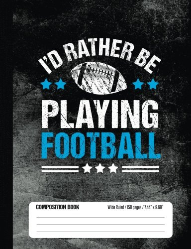 I'd Rather Be Playing Football Composition Book, Wide Ruled, 150 pages (7.44 x 9.69): Lined School Notebook Journal Gift for Football Player and Student