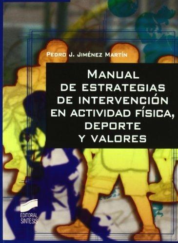 Manual de estrategias de intervención en actividad física, deporte y valores (Actividad física y deporte. Fundamentos del deporte) (Spanish Edition)