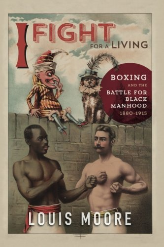 Search : I Fight for a Living: Boxing and the Battle for Black Manhood, 1880-1915 (Sport and Society)
