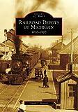 Railroad Depots of Michigan: 1910-1920, David J. Mrozek, 0738551929
