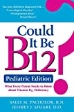 img - for Could It Be B12? Pediatric Edition: What Every Parent Needs to Know about Vitamin B12 Deficiency book / textbook / text book