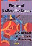 Physics of Radioactive Beams, Bertulani, Carlos A. and Hussein, M. S., 1590331419